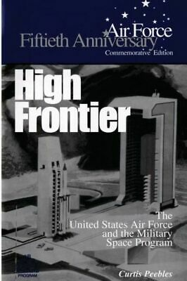 High Frontier: the U. S. Air Force and the Military Space Program by Curtis...