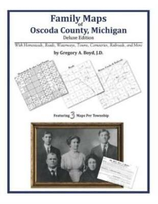 Family Maps of Oscoda County, Michigan, Deluxe Edition : With Homesteads,...