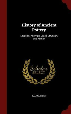 History of Ancient Pottery : Egyptian, Assyrian, Greek, Etruscan, and Roman...