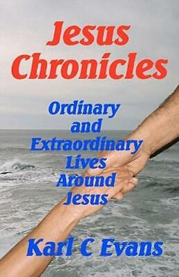 Jesus Chronicles : Life of Christ Seen Thru the Lives of His Friends by Karl...