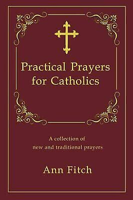 Practical Prayers for Catholics : A Collection of New and Traditional Prayers...