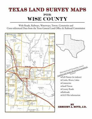 Texas Land Survey Maps for Wise County by Gregory a Boyd J D (2012, Paperback)