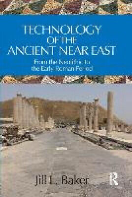 Technology of the Ancient Near East: From the Neolithic to the Early Roman