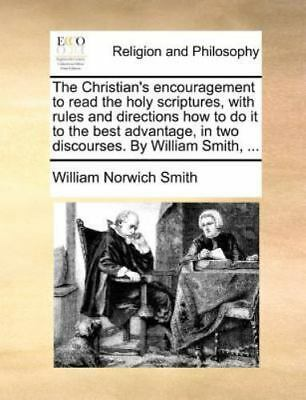 The Christian's Encouragement to Read the Holy Scriptures, with Rules and...