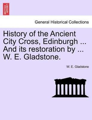 History of the Ancient City Cross, Edinburgh and Its Restoration by W E...