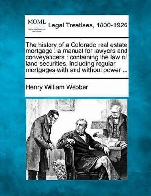 The history of a Colorado real estate mortgage : a manual for lawyers and...