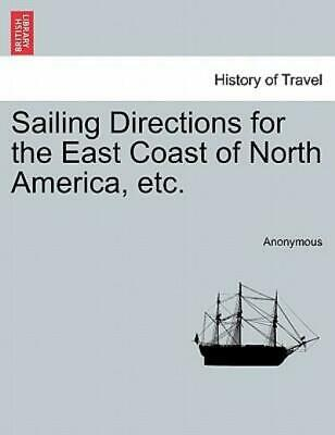 Sailing Directions for the East Coast of North America, Etc by Anonymous...