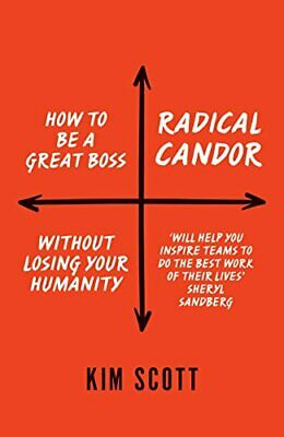 RADICAL CANDOR: HOW TO GET WHAT YOU WANT BY SAYING WHAT By Kim Scott *Excellent*
