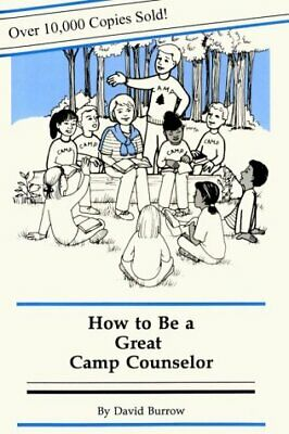 HOW TO BE A GREAT CAMP COUNSELOR By David Burrow *Excellent Condition*