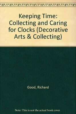 KEEPING TIME: COLLECTING AND CARING FOR CLOCKS By Richard Good - Hardcover Mint