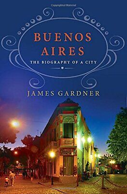 BUENOS AIRES: BIOGRAPHY OF A CITY By James Gardner - Hardcover **BRAND NEW**