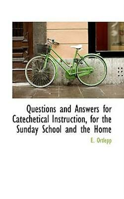 Questions and Answers for Catechetical Instruction, for the Sunday School and...