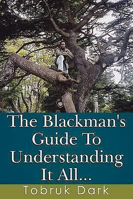 The Blackman's Guide to Understanding It All... by Tobruk Dark (2007, Paperback)