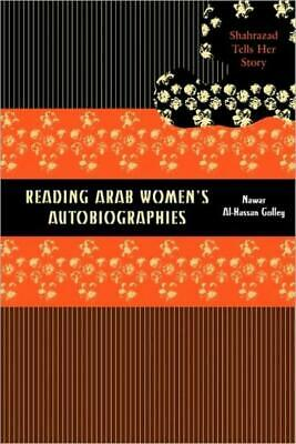 Reading Arab Women's Autobiographies : Shahrazad Tells Her Story by Nawar...