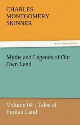 Myths and Legends of Our Own Land - : Tales of Puritan Land by Charles M....