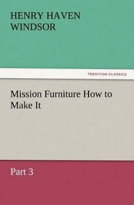 Mission Furniture How to Make It, Part by H. H. (Henry Haven) Windsor (2012,...