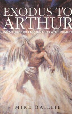 EXODUS TO ARTHUR: CATASTROPHIC ENCOUNTERS WITH COMETS By Mike Baillie **Mint**