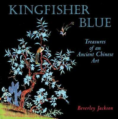 Kingfisher Blue: Treasures of an Ancient Chinese Art , Jackson, Beverley