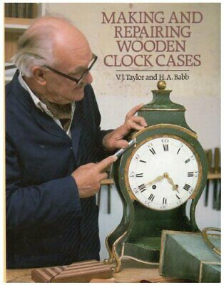 MAKING AND REPAIRING WOODEN CLOCK CASES By H. A. Babb - Hardcover **Excellent**