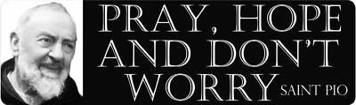 "CMG-6 St. Padre Pio ""Pray, Hope and Don't Worry Car Magnet"""