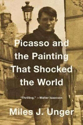 Picasso and the Painting That Shocked the World by Miles J. Unger.