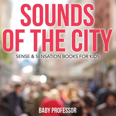 Sounds of the City | Sense & Sensation Books for Kids by Baby Professor.