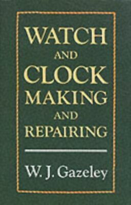 Watch and Clock Making and Repairing MINT Gazeley W. J.