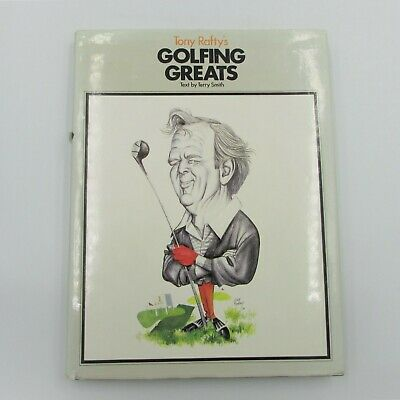 Tony Rafty's Golfing Greats text by Terry Smith hardback edition 1983