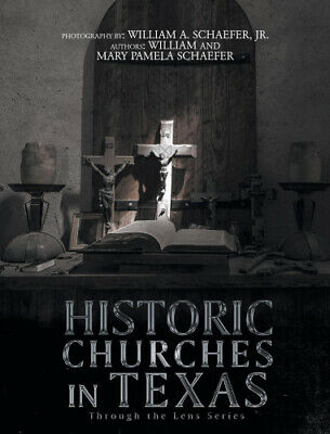 Historic Churches in Texas: Through the Lens Series by William Schaefer.