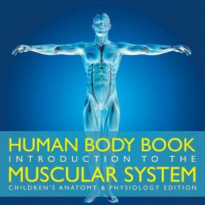 Human Body Book Introduction to the Muscular System Children's Anatomy &