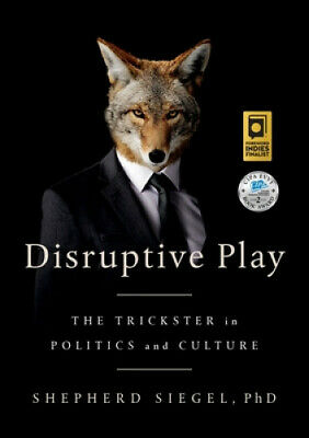 Disruptive Play: The Trickster in Politics and Culture by Shepherd Siegel.