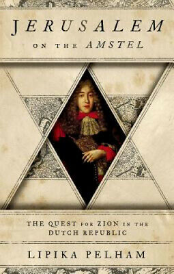 Jerusalem on the Amstel: The Quest for Zion in the Dutch Republic.