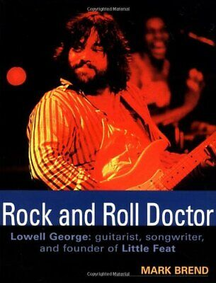 ROCK AND ROLL DOCTOR-LOWELL GEORGE: GUITARIST, SONGWRITER, By Little Feat *Mint*
