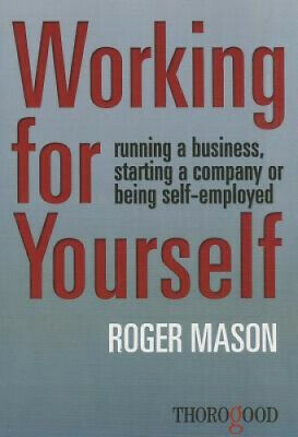 Working for Yourself: Running a Business, Starting a Company or Being