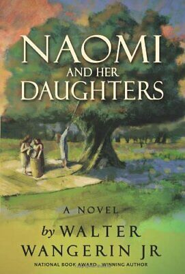 NAOMI AND HER DAUGHTERS: A NOVEL By Walter Wangerin Jr. - Hardcover