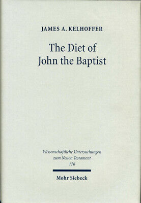 "The Diet of John the Baptist: ""Locusts and Wild Honey"" in Synoptic and"