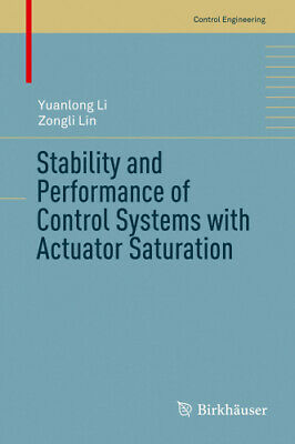 Stability and Performance of Control Systems with Actuator Saturation (Control