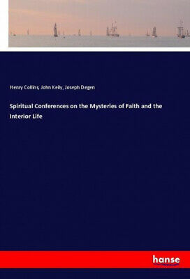 Spiritual Conferences on the Mysteries of Faith and the Interior Life.