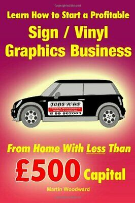 LEARN HOW TO START A PROFITABLE SIGN / VINYL GRAPHICS By Martin Woodward