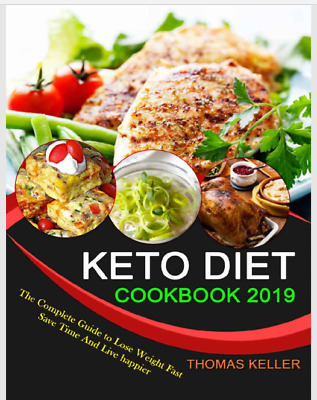 Keto Diet Cook Book 2019:The Complete Guide to Lose Weight Fast [E- BOOK/ P D F]