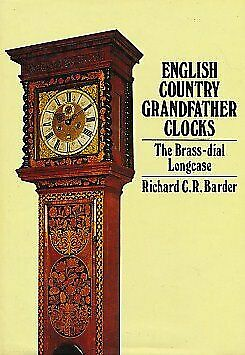 ENGLISH COUNTRY GRANDFATHER CLOCKS: BRASS-DIAL LONGCASE By Richard C.r. Barder
