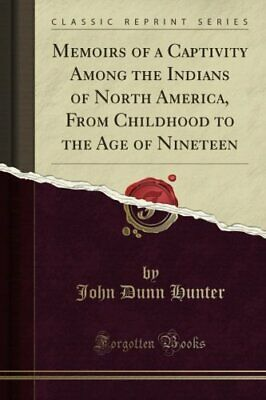MEMOIRS OF A CAPTIVITY AMONG INDIANS OF NORTH AMERICA, By John Dunn Hunter *VG+*