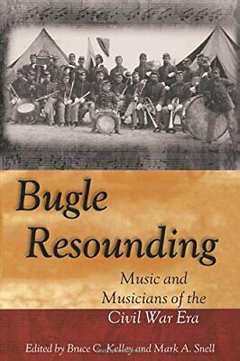 BUGLE RESOUNDING: MUSIC AND MUSICIANS OF CIVIL WAR ERA By Mark A. Snell **Mint**