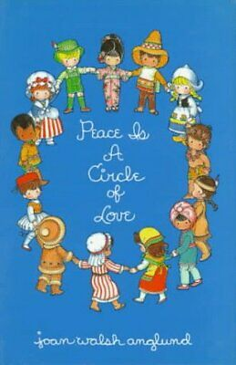 PEACE IS A CIRCLE OF LOVE By Joan Walsh Anglund - Hardcover **Mint Condition**