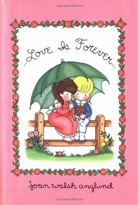 LOVE IS FOREVER By Joan Walsh Anglund - Hardcover *Excellent Condition*