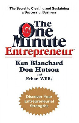 The One Minute Entrepreneur: The Secret to Creating and Sustaining a