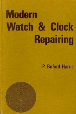 MODERN WATCH AND CLOCK REPAIRING By P. Buford Harris - Hardcover