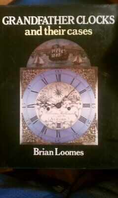 GRANDFATHER CLOCKS AND THEIR CASES By Brian Loomes - Hardcover **Excellent**