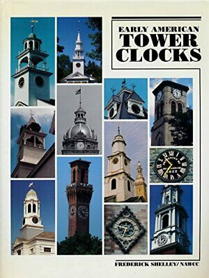 EARLY AMERICAN TOWER CLOCKS : SURVIVING AMERICAN TOWER By Frederick Shelley *VG*