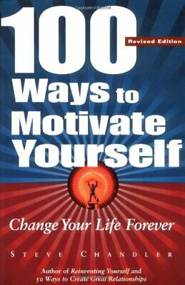100 WAYS TO MOTIVATE YOURSELF: CHANGE YOUR LIFE FOREVER By Steve Chandler *NEW*